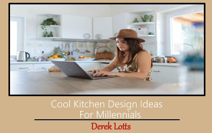 Cool Kitchen Design Ideas For Millennials