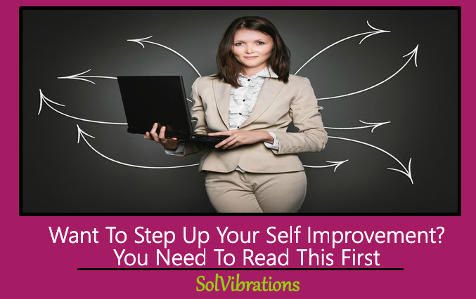 Want To Step Up Your Self Improvement? You Need To Read This First!